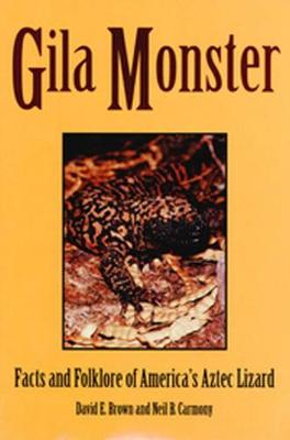 Gila Monster: Facts and Folklore of America's Aztec Lizard - Brown, David E, and Carmony, Neil B