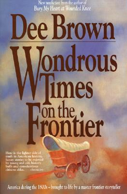 Wondrous Times on the Frontier - Brown, Dee