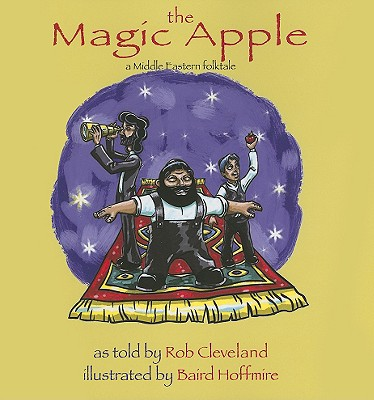 The Magic Apple: A Middle Eastern Folktale - Cleveland, Rob (As Told by)