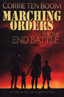 Marching Orders for the End Battle: Getting Ready for Christ's Return - Ten Boom, Corrie