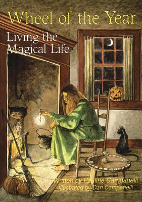 Wheel of the Year: Living the Magical Life - Campanelli, Pauline