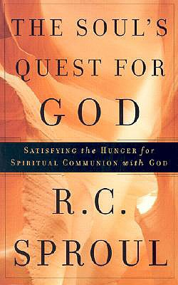 The Soul's Quest for God: Satisfying the Hunger for Spiritual Communion with God - Sproul, R C