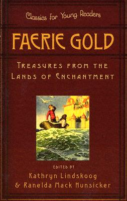 Faerie Gold: Treasures from the Lands of Enchantment - Lindskoog, Kathryn Ann (Editor), and Hunsicker, Ranelda Mack (Editor)