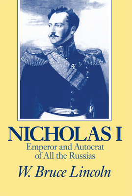 Nicholas I: Emperor and Autocrat of All the Russias - Lincoln, W Bruce