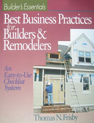 Best Business Practices for Builders and Remodelers: An Easy-To-Use Checklist System - Frisby, Thomas N, and R S Means Company