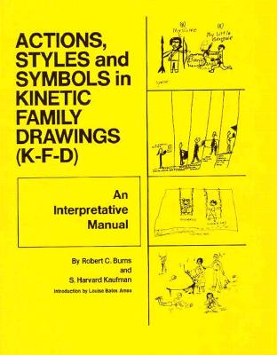 Action, Styles and Symbols in Kinetic Family Drawings (KFD): An Interpretative Manual - Burns, Robert C., and Kaufman, S.Harvard