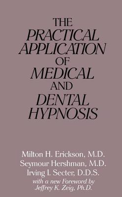 Pract Applic Medical & Dental Hyp - Erickson, Milton H, M.D., and Secter, Irving I, and Hershman, Seymour