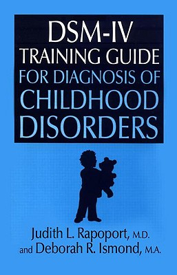Dsm-IV Training Guide for Diagnosis of Childhood Disorders - Rapoport, Judith L, Dr., M.D., and Ismond, Deborah R