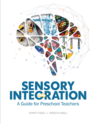 Sensory Integration: A Guide for Preschool Teachers - Isbell, Christy, PH.D., and Isbell, Rebecca