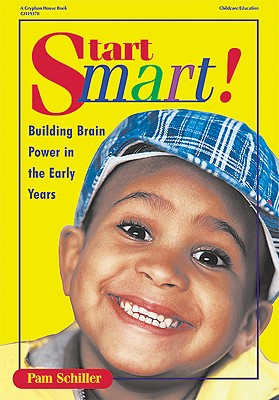 Start Smart: Building Brain Power in the Early Years - Schiller, Pamela Byrne, PH.D., and Schiller, Pam