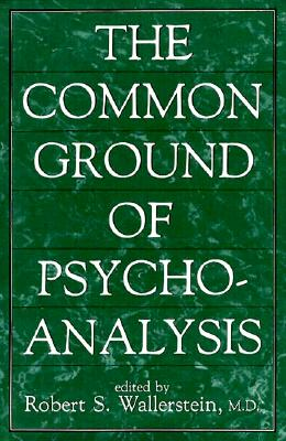 Common Ground of Psychoanalysi - Wallerstein, Robert S, M.D. (Editor)