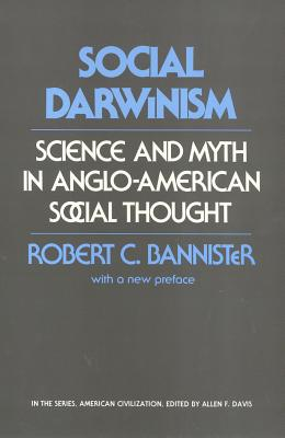 Social Darwinism: Science and Myth in Anglo-American Social Thought - Bannister, Robert C