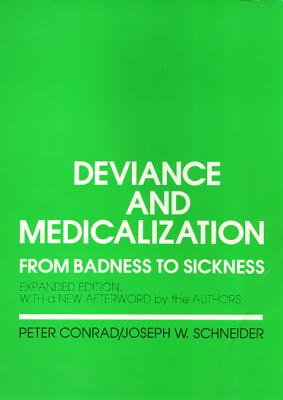 Deviance and Medicalization: From Badness to Sickness - Conrad, Peter, and Schneider, Joseph W