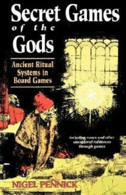 Secret Games of the Gods: Ancient Ritual Systems in Board Games - Pennick, Nigel