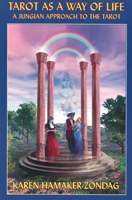 Tarot as a Way of Life: A Jungian Approach to the Tarot - Hamaker-Zondag, Karen
