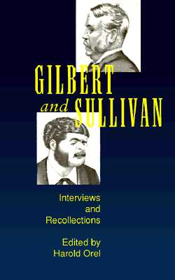 Gilbert and Sullivan: Interviews and Recollections - Orel, Harold (Editor)
