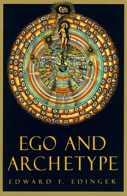 Ego and Archetype - Edinger, Edward F, M.D., and Crossen, Kendra (Editor)