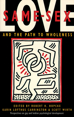 Same-Sex Love: And the Path to Wholeness - Hopcke, Robert H (Editor), and Wirth, Scott (Editor), and Carrington, Karin Lofthus (Editor)