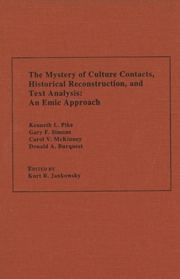 The Mystery of Culture Contacts, Historical Reconstruction, and Text Analysis: An Emic Approach - Pike, Kenneth L, and Simons, Gary F, and Jankowsky, Kurt R (Editor)