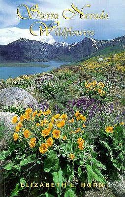 Sierra Nevada Wildflowers - Horn, Elizabeth L, and Ort, Kathleen (Editor)