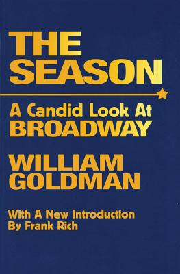 The Season: A Candid Look at Broadway - Goldman, William, and Rich, Frank L (Introduction by)