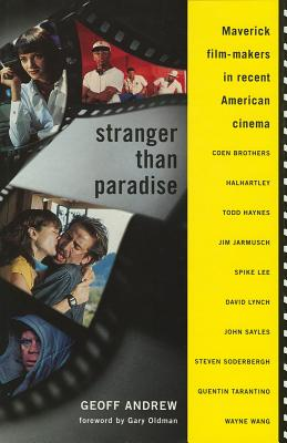 Stranger Than Paradise: Maverick Film-Makers in Recent American Cinema - Andrew, Geoff, and Oldman, Gary (Foreword by)