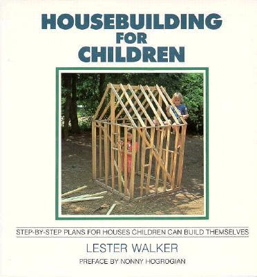 Housebuilding for Children: Step-By-Step Plans for Houses Children Can Build Themselves - Walker, Lester R, and Hogrogian, Nonny (Designer)