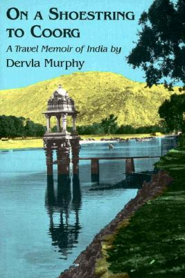 On a Shoestring to Coorg: A Travel Memoir of India - Murphy, Dervla