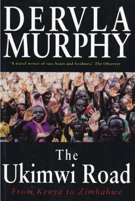 The Ukimwi Road: From Kenya to Zimbabwe - Murphy, Dervla