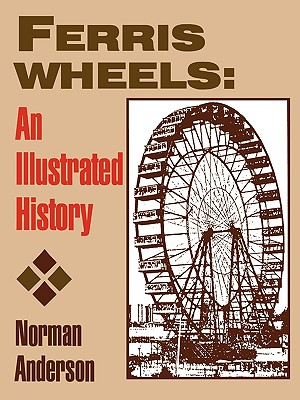 Ferris Wheels: An Illustrated History - Anderson, Norman, Sir