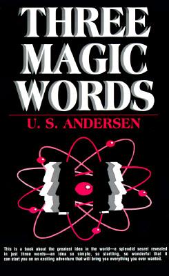 Three Magic Words: The Key to Power, Peace and Plenty - Andersen, U S