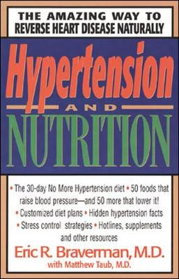Hypertension and Nutrition - Braverman, Eric R, Dr., M.D., and Bensen, Don R (Editor), and Taub, Matthew