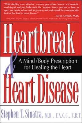Heartbreak and Heart Disease: A Mind/Body Prescription for Healing the Heart - Sinatra, Stephen T, Dr., MD