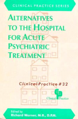 Alternatives to the Hospital for Acute Psychiatric Treatment - Warner, Richard (Editor)