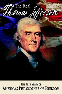 The Real Thomas Jefferson: The True Story of America's Philosopher of Freedom - Allison, Andrew M, and Maxfield, M Richard (Prepared for publication by), and Cook, K DeLynn (Prepared for publication by)