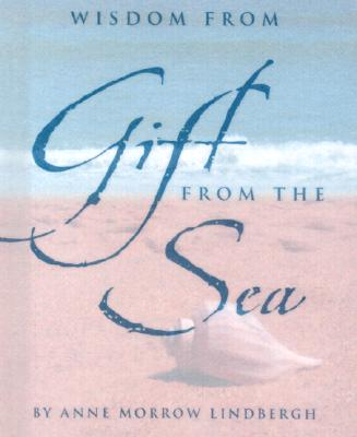 Wisdom from Gift from the Sea - Lindbergh, Anne Morrow