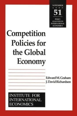 Competition Policies for the Global Economy - Goldstein, Morris, and Graham, Edward M, Professor