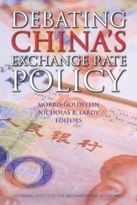Debating China's Exchange Rate Policy - Goldstein, Morris (Editor), and Lardy, Nicholas R (Editor)
