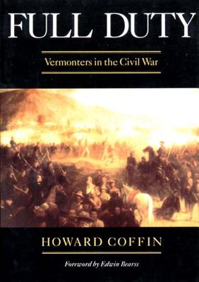 Full Duty: Vermonters in the Civil War - Coffin, Howard, and Coffin, H, and Bearss, Edwin C (Foreword by)