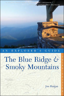 The Blue Ridge and Smoky Mountains: An Explorer's Guide - Hargan, Jim