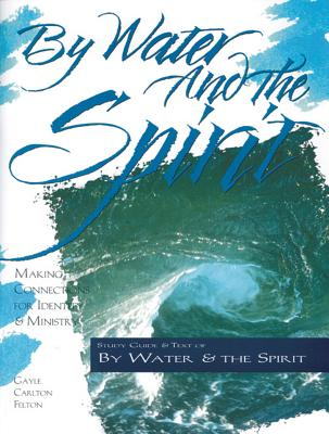 By Water and the Spirit - Felton, Gayle Carlton