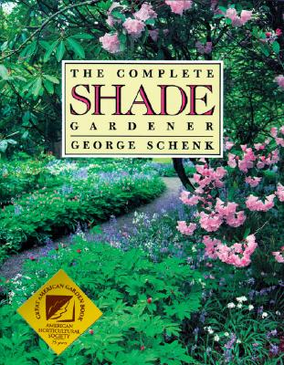 Complete Shade Gardener - Schenk, George, and American Horticultural Society