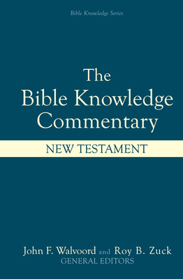 Bible Knowledge Commentary: New Testament - Walvoord, John F, Th.D. (Editor), and Barbieri Jr, Louis A, and Blue, J Ronald