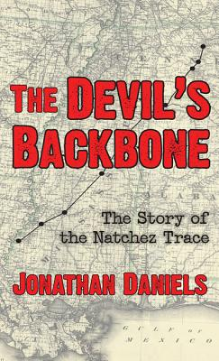 The Devil's Backbone: The Story of the Natchez Trace - Daniels, Jonathan