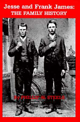 Jesse and Frank James: The Family History - Steele, Phillip W
