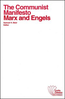 The Communist Manifesto: With Selections from the Eighteenth Brumaire of Louis Bonaparte and Capital by Karl Marx - Marx, Karl, and Engels, Friedrich, and Beer, Samuel H (Editor)