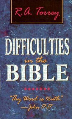 Difficulties in the Bible - Torrey, R A