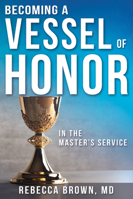 Becoming a Vessel of Honor - Brown, Rebecca