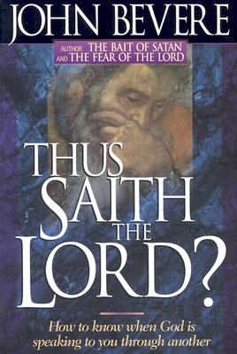 Thus Saith the Lord: How to Know When God Is Speaking to You Through Another - Bevere, John