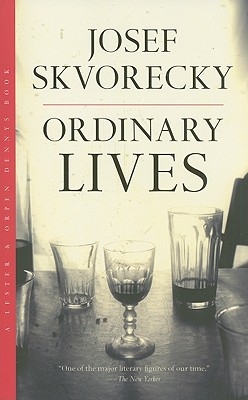 Ordinary Lives - Skvorecky, Josef, and Wilson, Paul (Translated by)